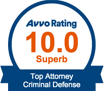 Avvo Rating 10.0 | Superb | Top Attorney Criminal Defense